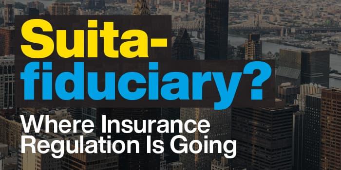 Suita-fiduciary? Where Insurance Regulation Is Going